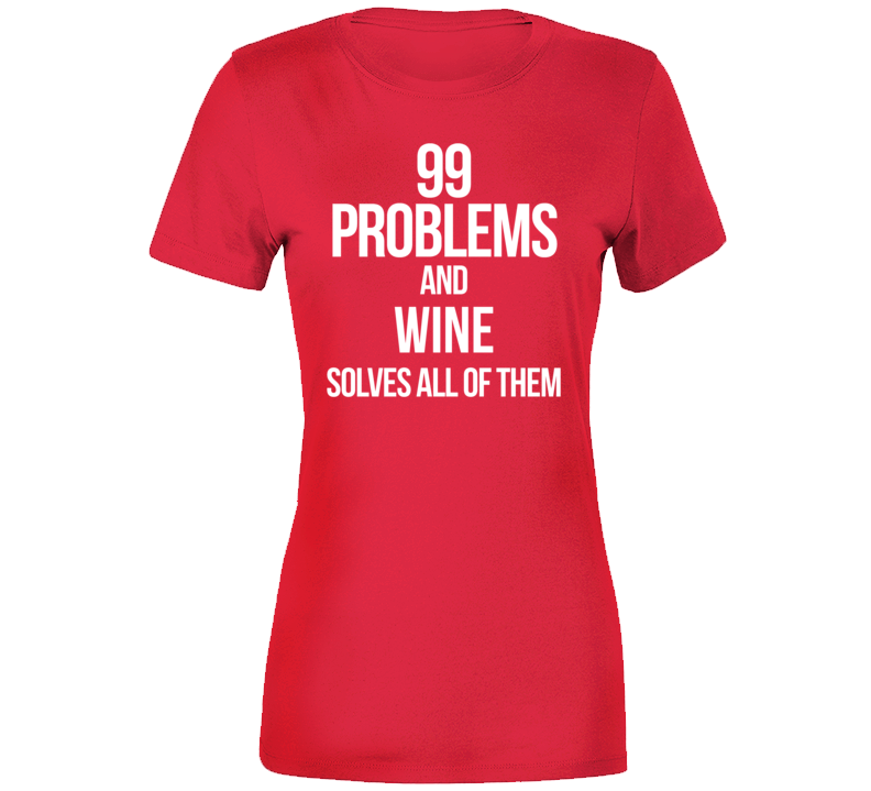 99 Problems And Wine Solves All Of Them T Shirt