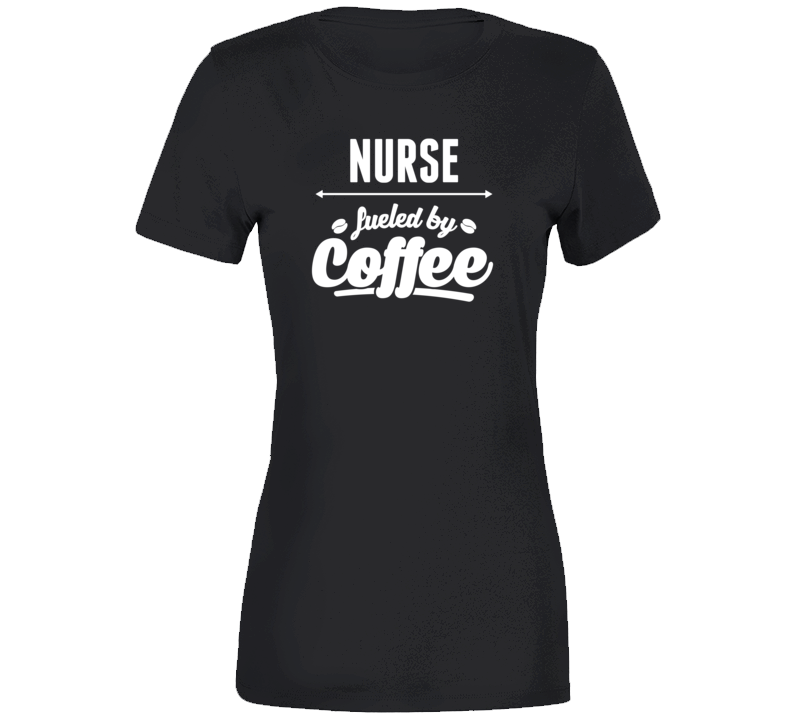 Nurse Fueled By Coffee T Shirt