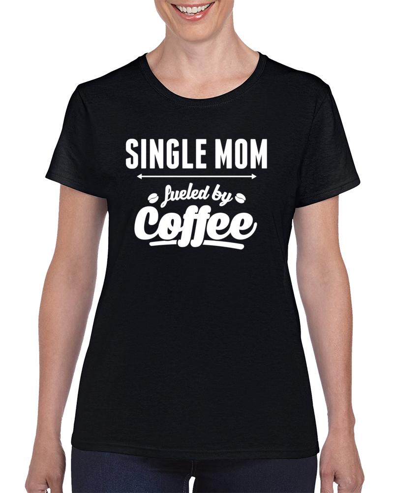 Single Mom Fueled By Coffee T Shirt
