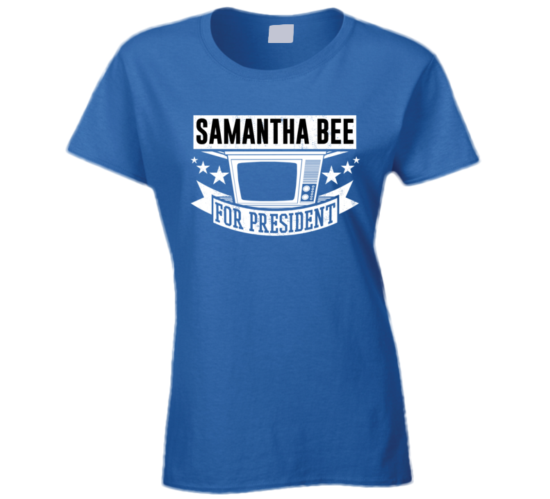 Samantha Bee For President  T Shirt