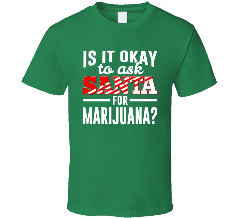 Is It It Ok To Ask Santa For Marijuana? T Shirt