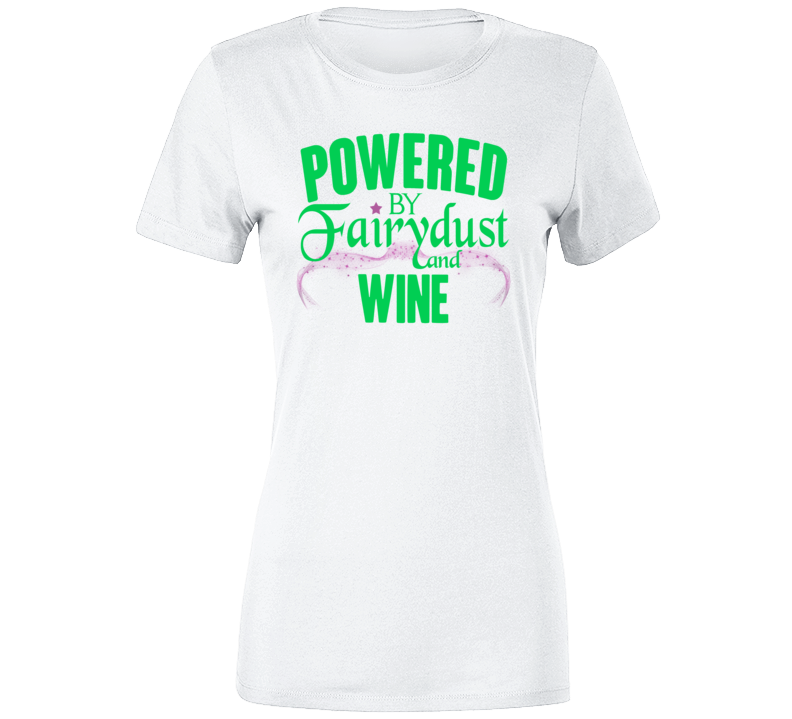 Powered By Fairy Dust And Wine  T Shirt