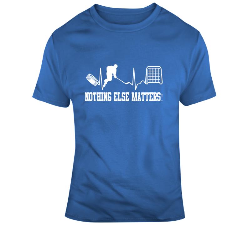 Hockey Nothing Else Matters! T Shirt