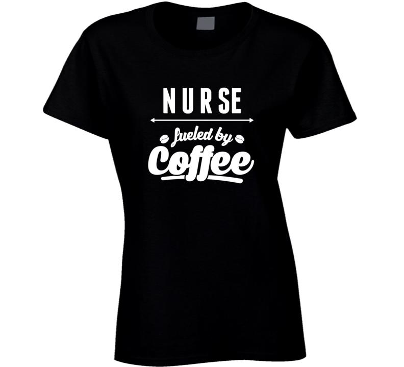 Nurse Fueled By Coffee T Shirt