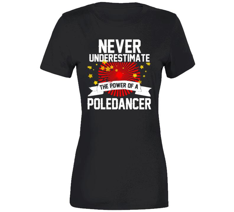 Never Understimate A Poledancer T Shirt