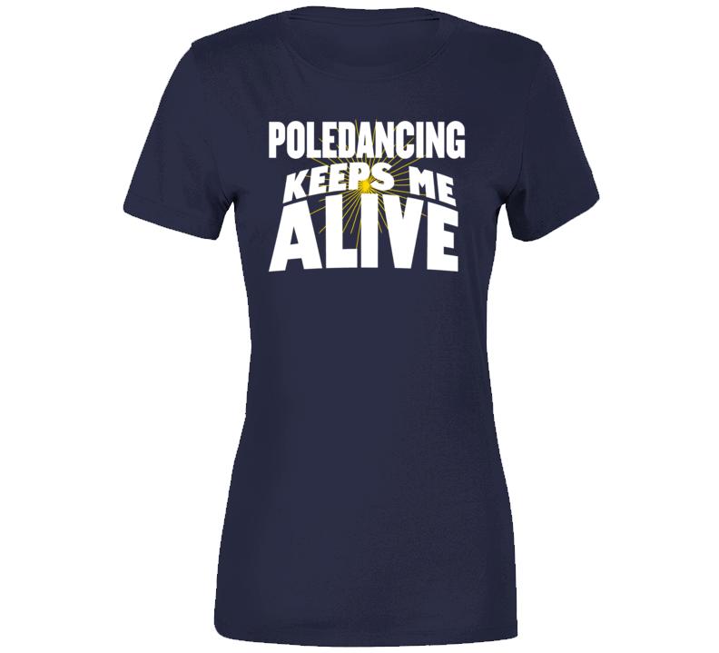 Poledancing Keeps Me Alive T Shirt