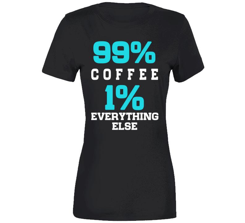 99 Percent Coffee T Shirt
