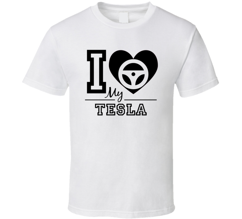 I Love My Tesla T Shirt