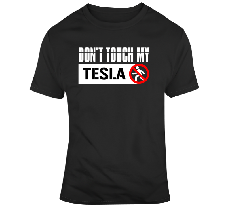 Don't Touch My Tesla T Shirt