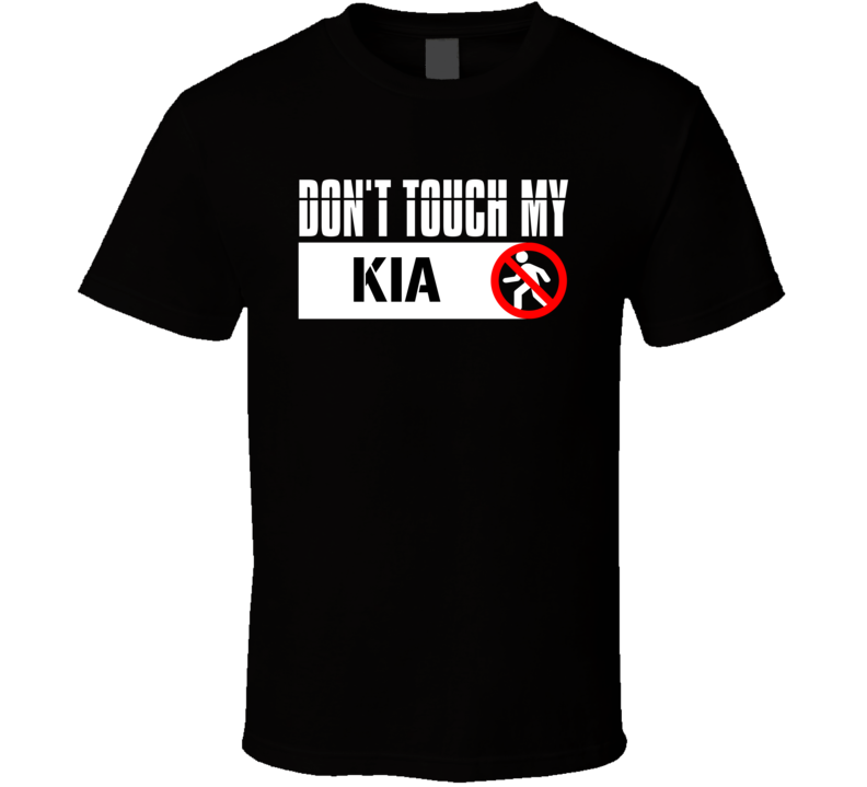 Don't Touch My Kia T Shirt