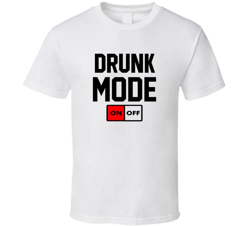 Drunk Mode On T Shirt