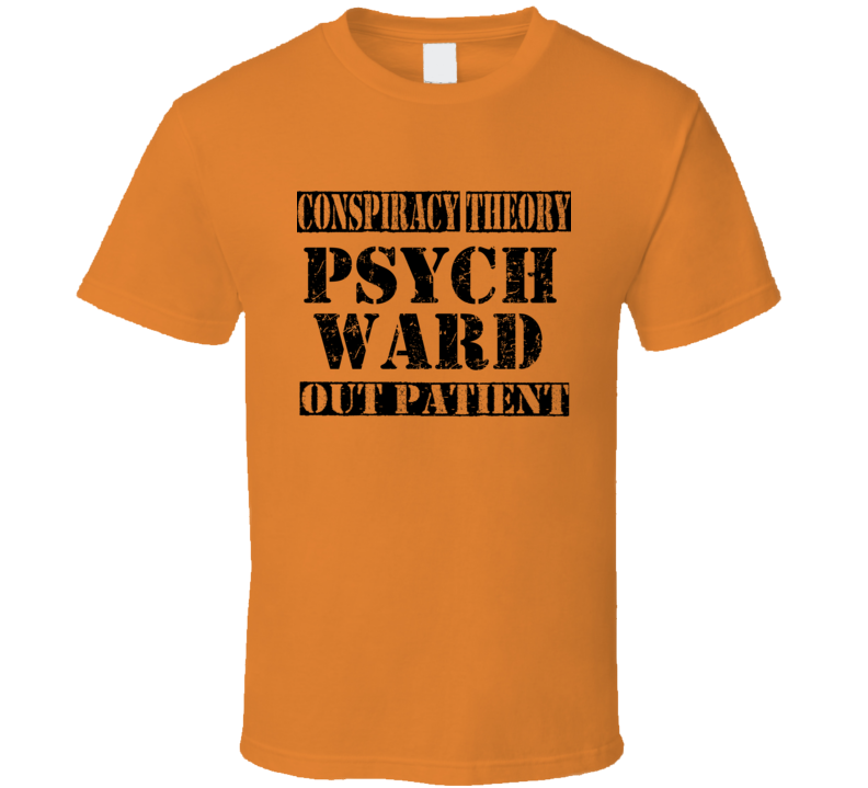 Conspiracy Theory Psych Ward T Shirt