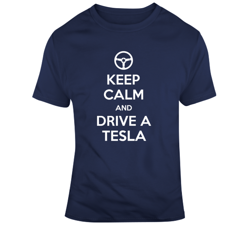 Keep Calm And Drive A Tesla  T Shirt
