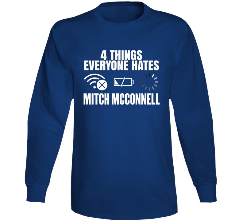Everyone Hates Mitch Mcconnell Long Sleeve