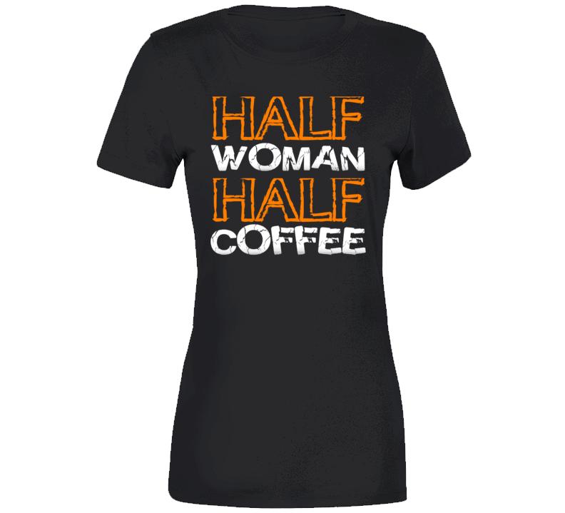 Half Woman Half Coffee Ladies T Shirt