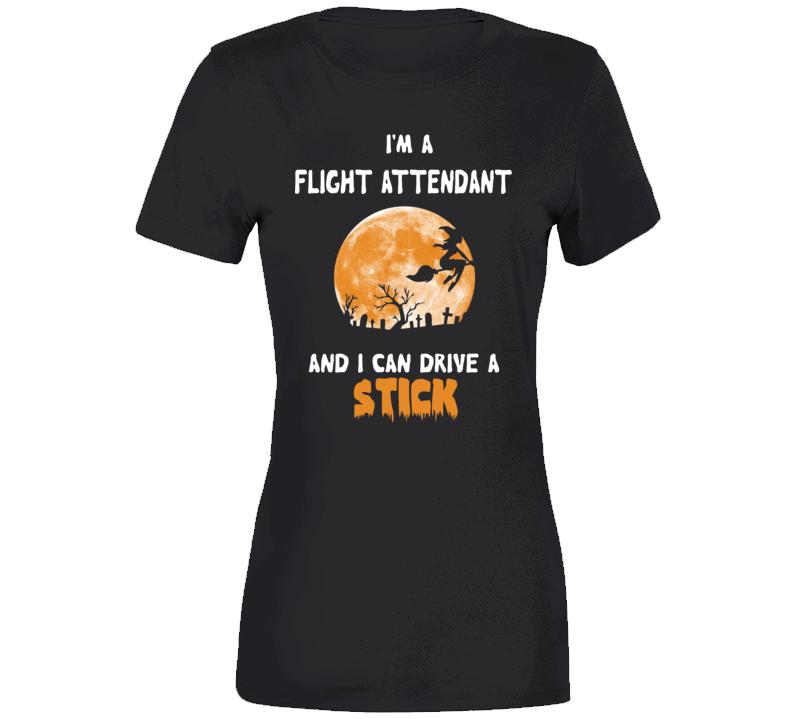 I'm A Flight Attendant And I Can Drive Stick  Ladies T Shirt