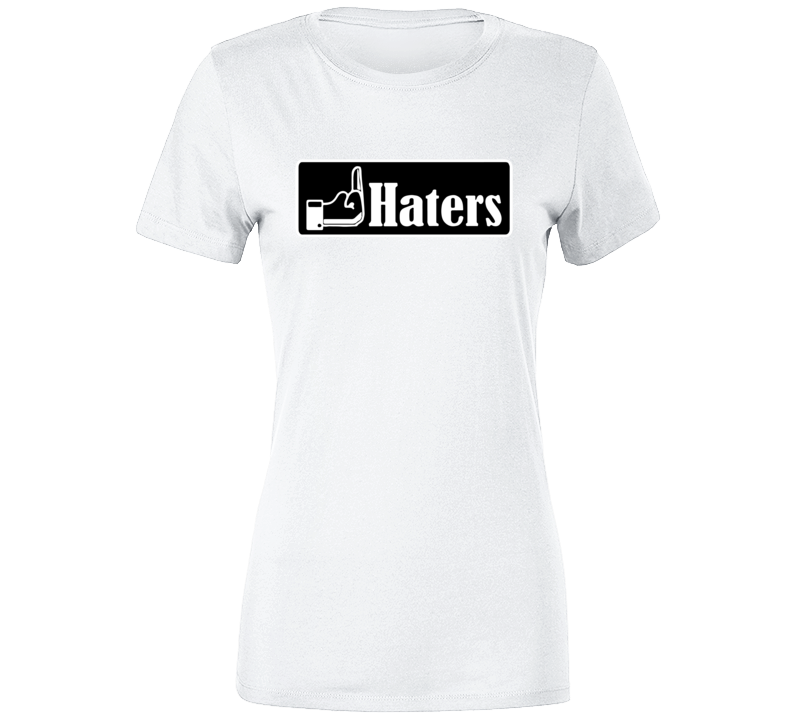 Fuck Haters Ladies T Shirt