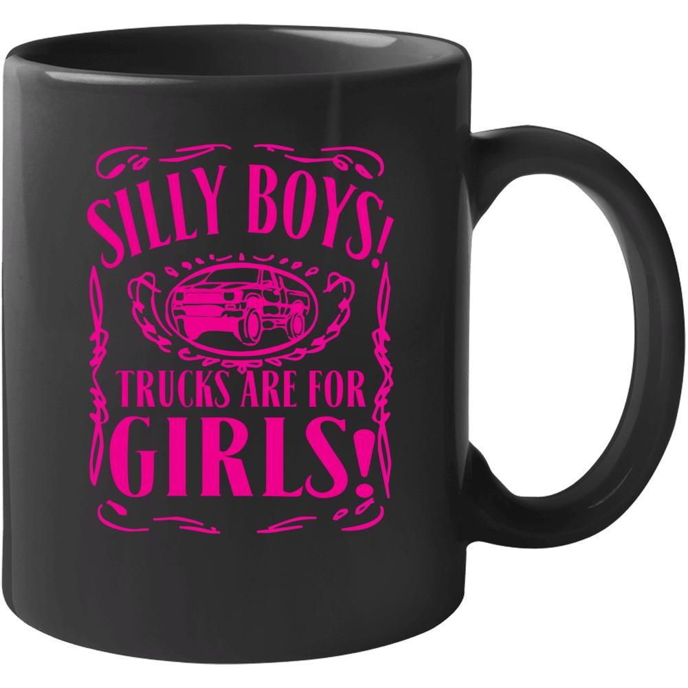 Silly Boys Trucks Are For Girls 2 Mug