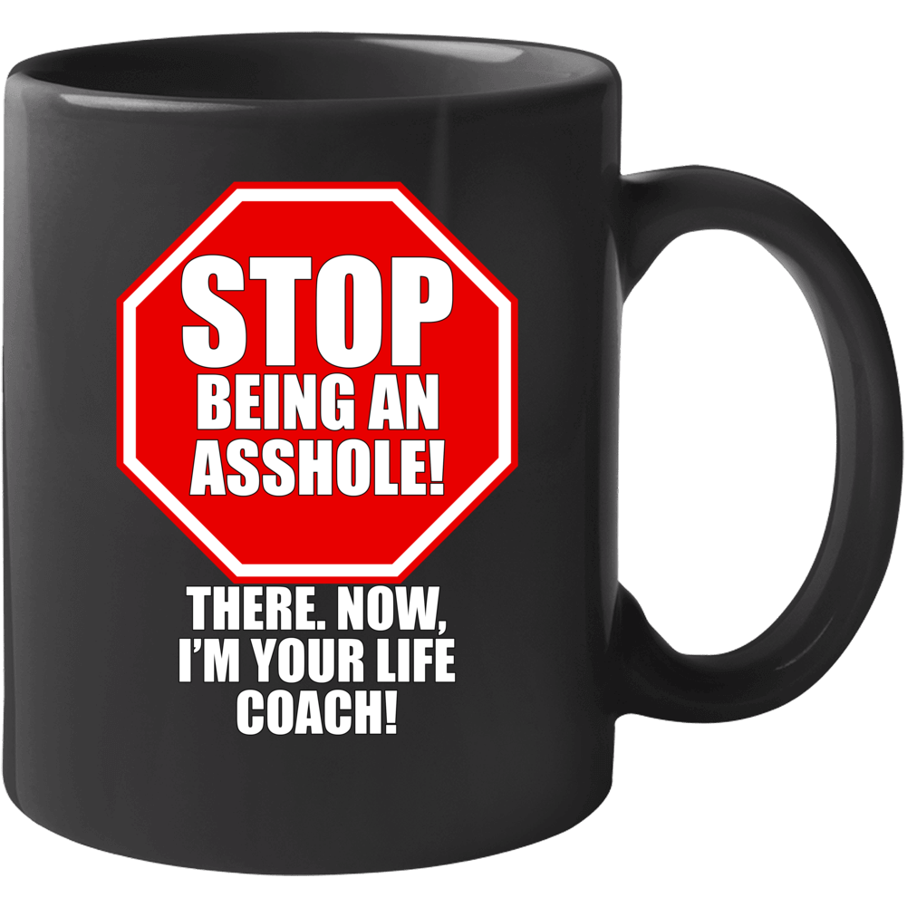 Stop Being A Asshole! Life Coach Mug