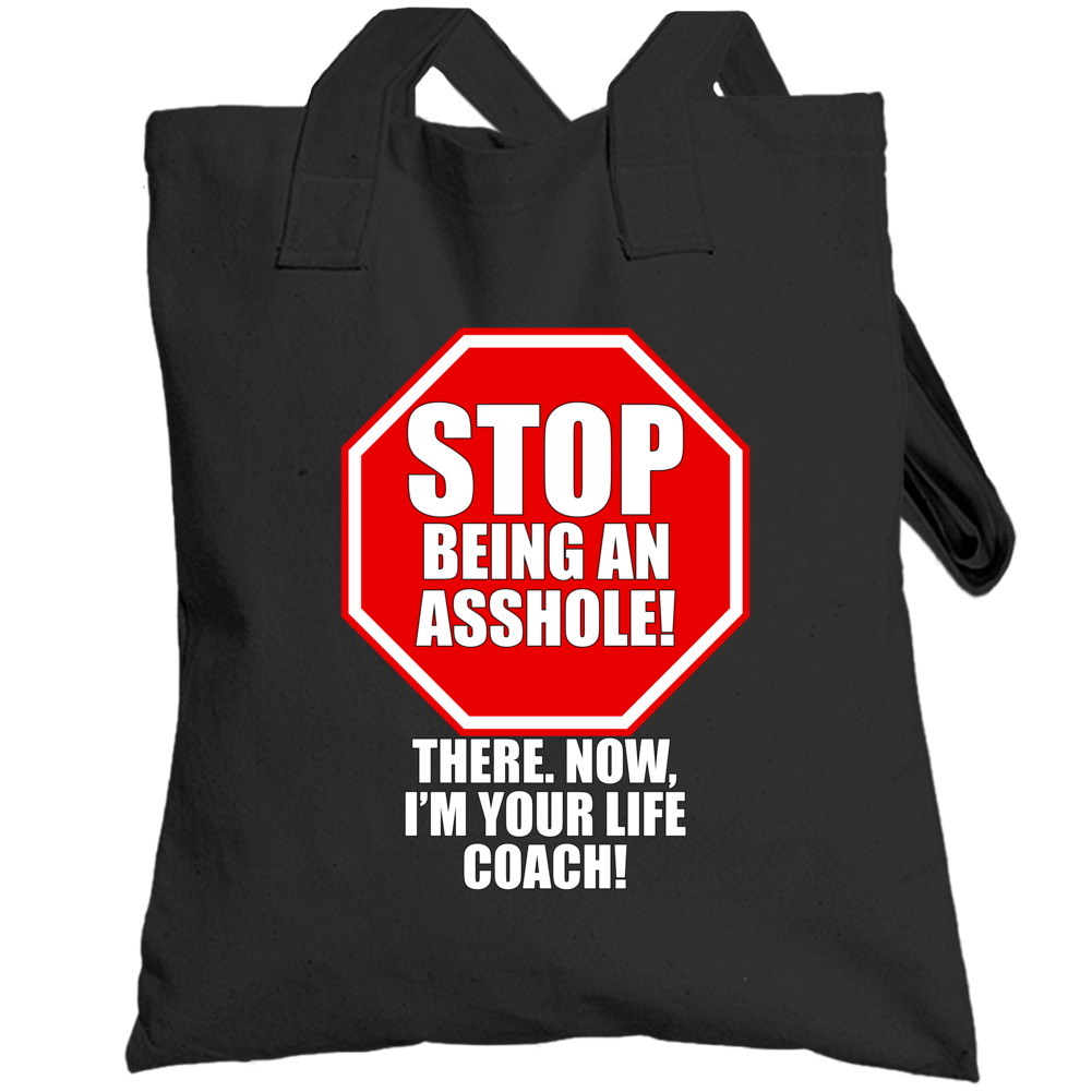 Stop Being A Asshole! Life Coach Totebag