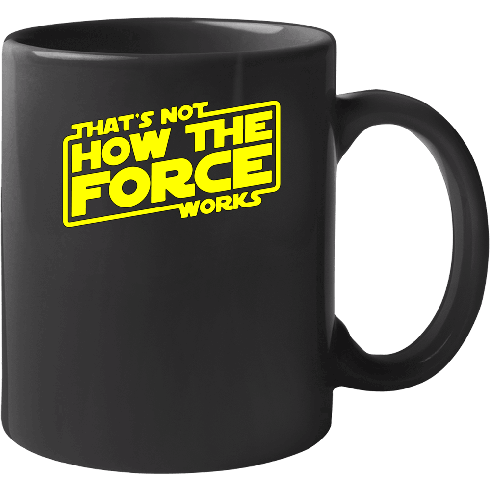 Star Wars That's Not How The Force Works Mug