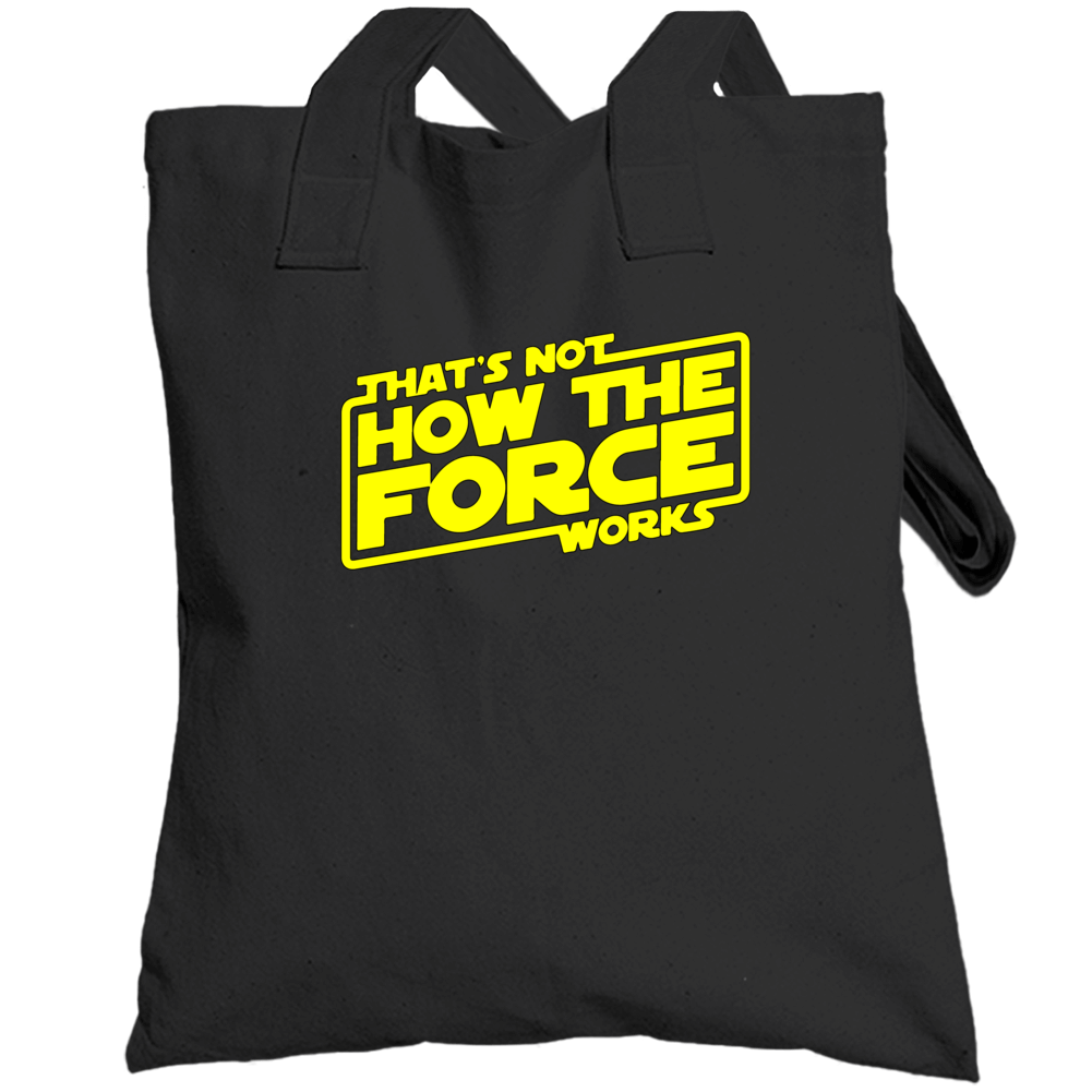 Star Wars That's Not How The Force Works Totebag