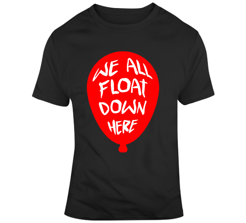 It We All Float Down Here  T Shirt