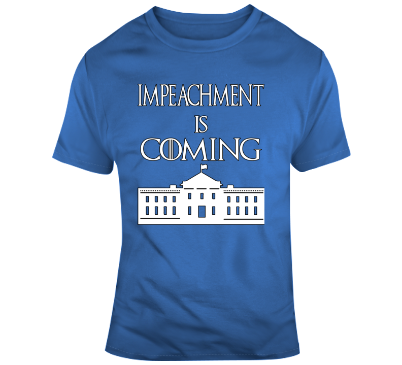Impeachment Is Coming T Shirt