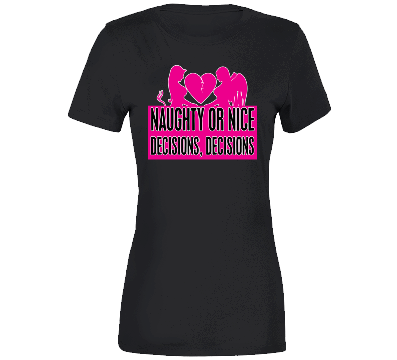 Naughty Or Nice Decisions , Decisions Ladies T Shirt
