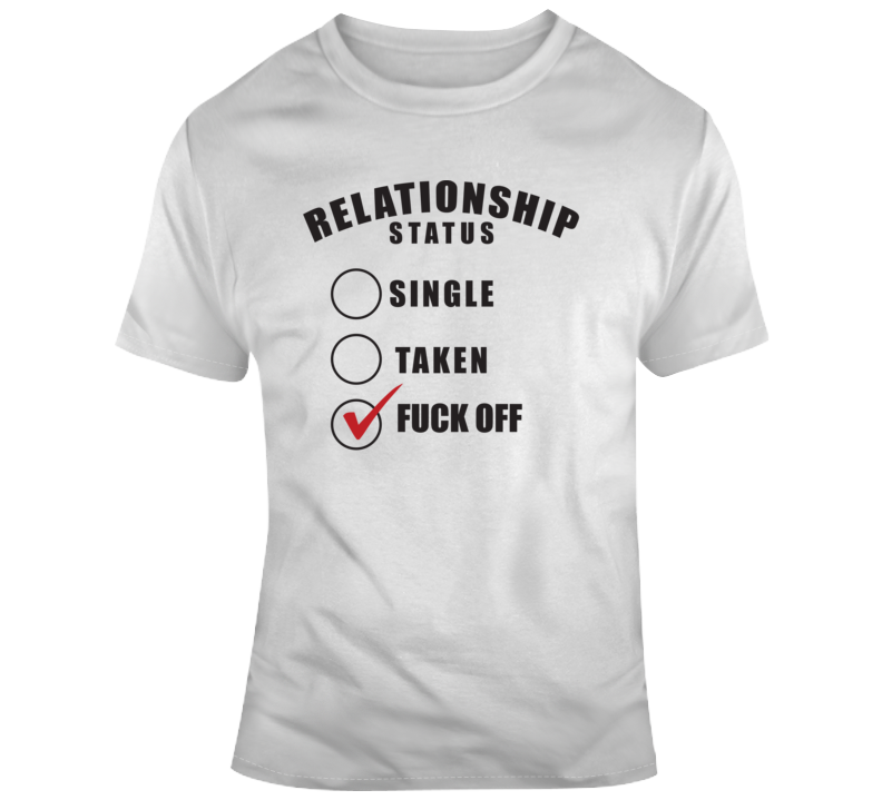 Relationship Status Fuck Off T Shirt