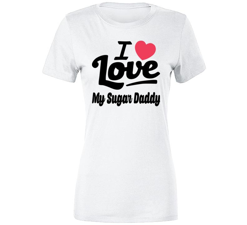 I Love My Sugar Daddy 2 Ladies T Shirt