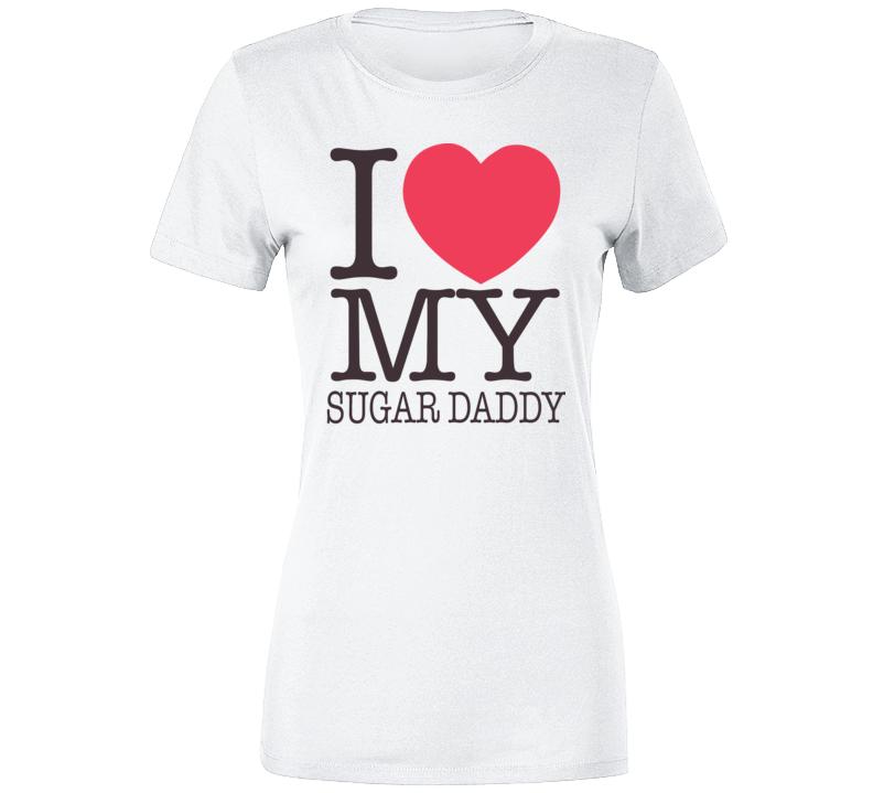 I Love My Sugar Daddy 3 Ladies T Shirt