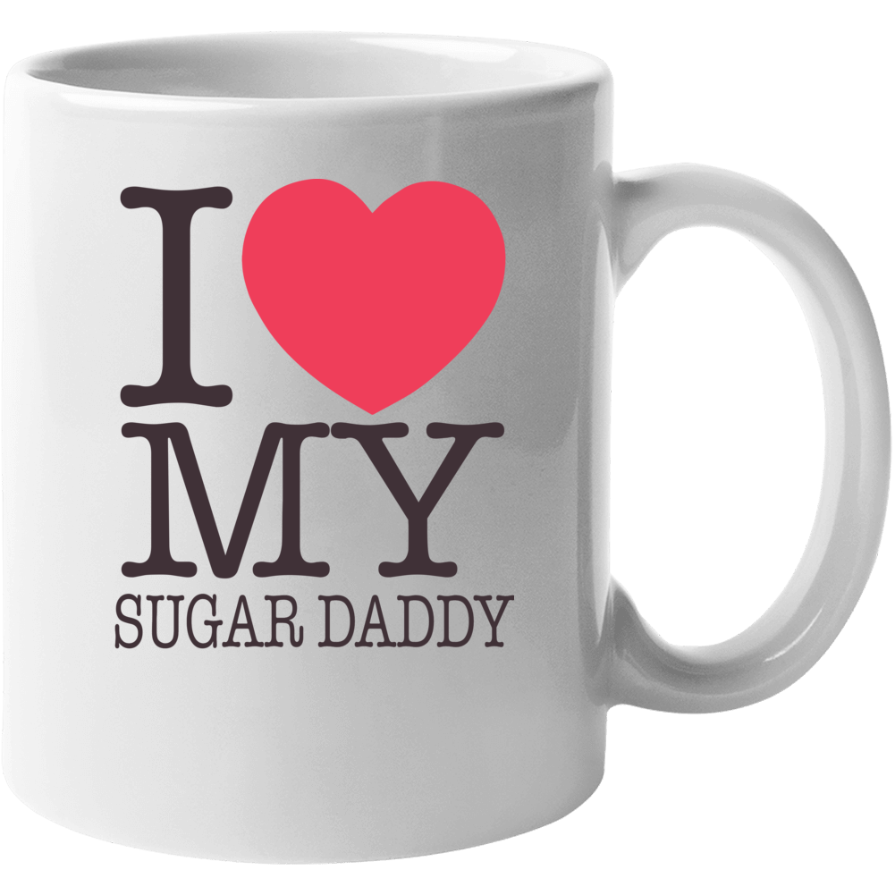 I Love My Sugar Daddy 3 Mug