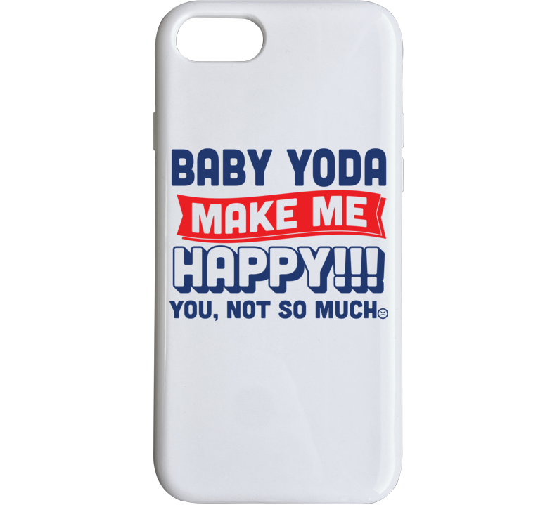 Baby Yoda Makes Me Happy Phone Case