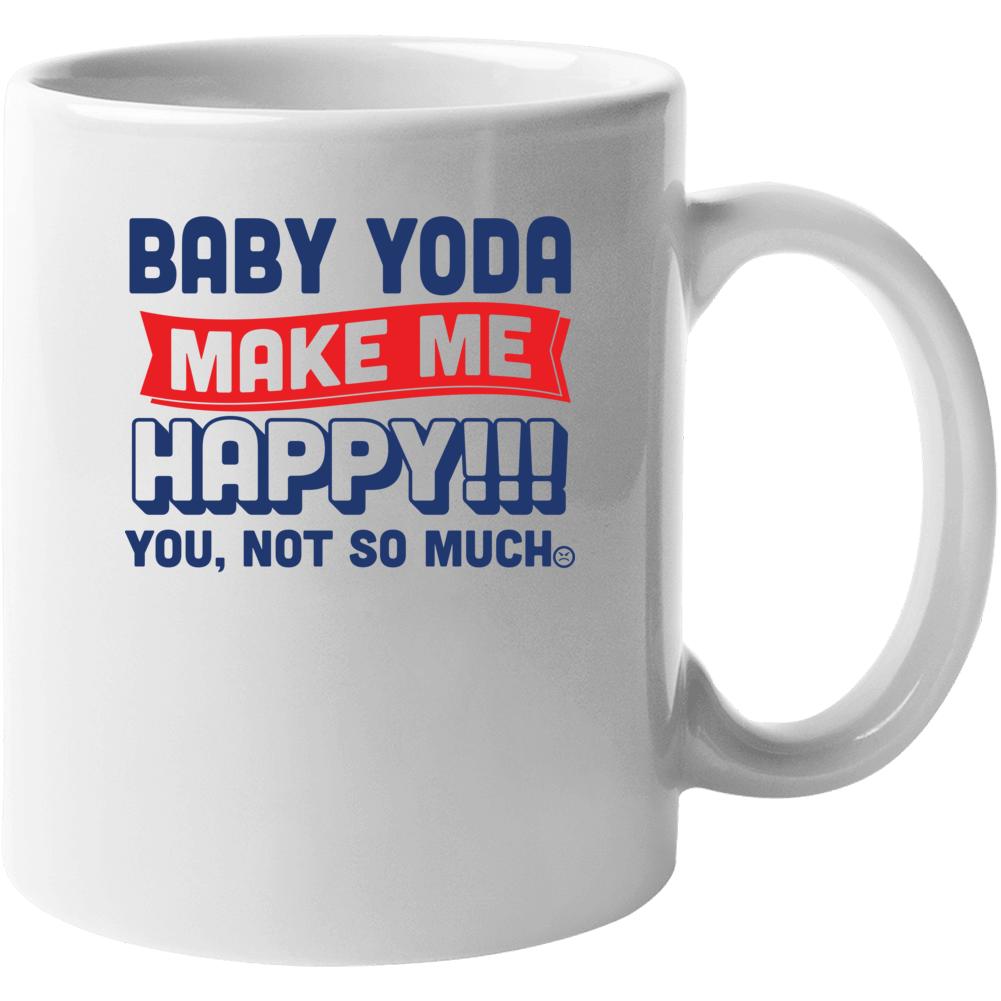 Baby Yoda Makes Me Happy Mug