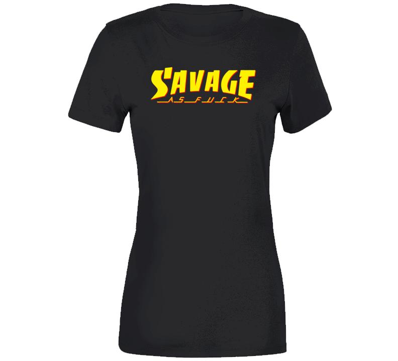 Savage As Fuck 1.0 Ladies T Shirt