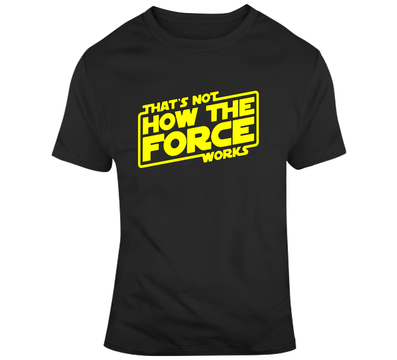 Star Wars That's Not How The Force Works T Shirt