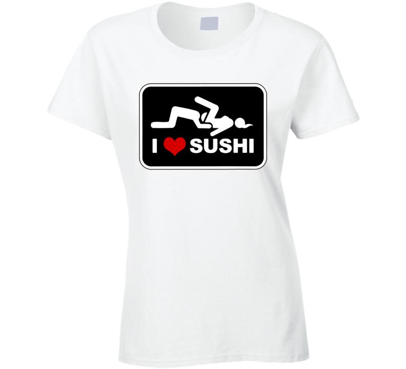 I Love Sushi Ladies T Shirt