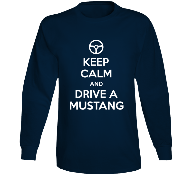 Keep Calm And Drive A Mustang Long Sleeve