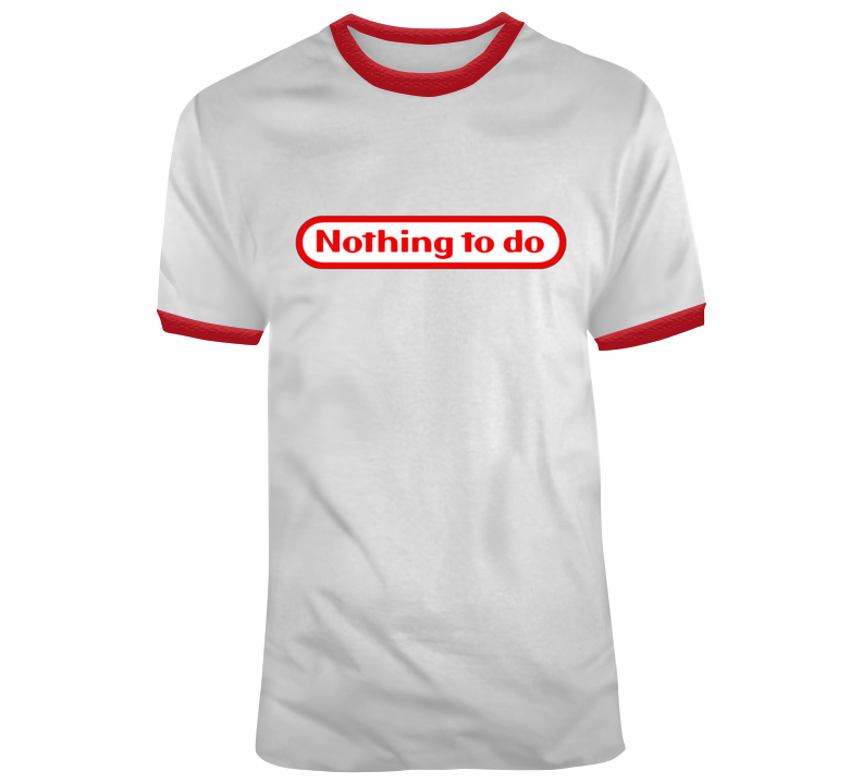 Nothing To Do Nintendo T Shirt