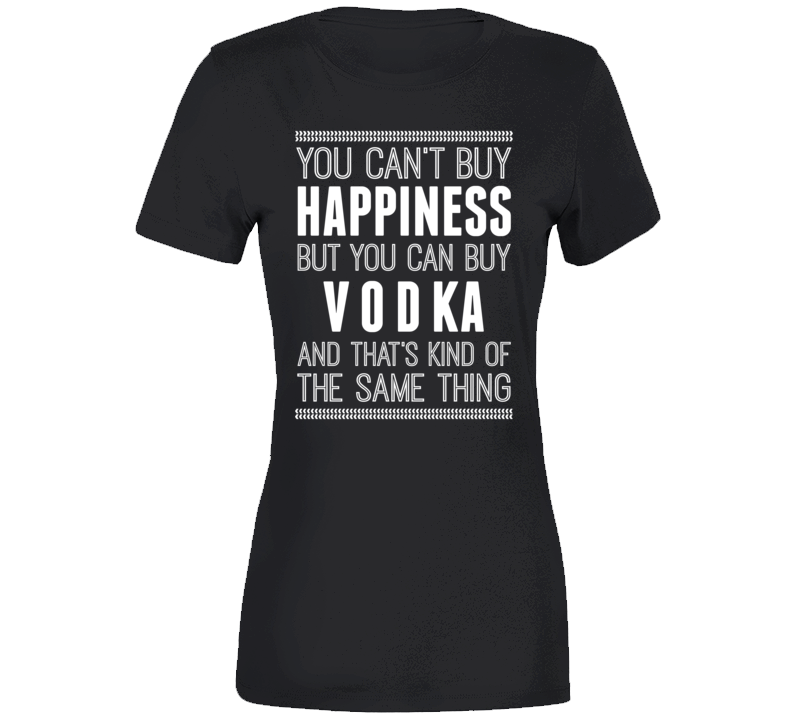 Buy Vodka For Happiness Ladies T Shirt