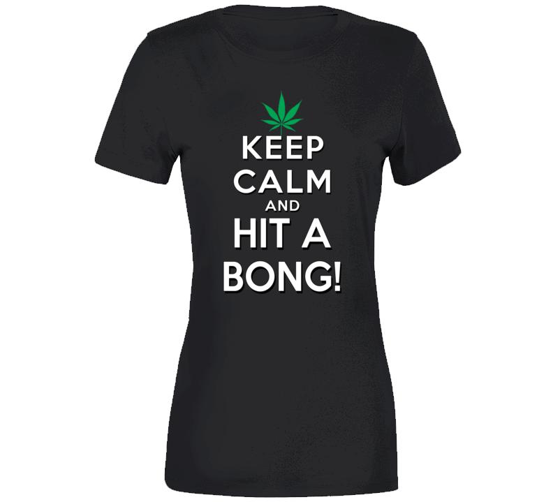 Keep Calm Hit A Bong Ladies T Shirt