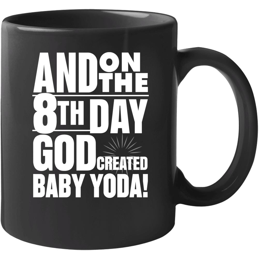 8th Day God Created Baby Yoda! Mug