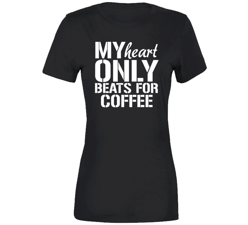 My Heart Only Beats For Coffee Ladies T Shirt