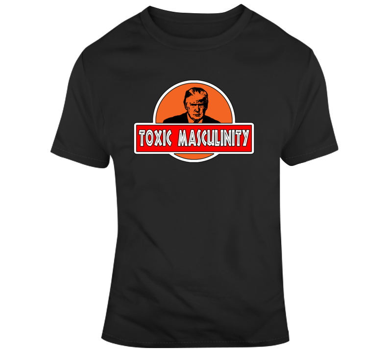 Trump Toxic Masculinity T Shirt