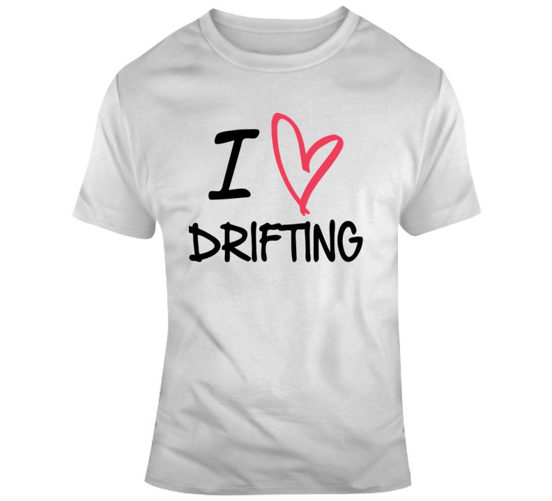 I Love Drifting T Shirt