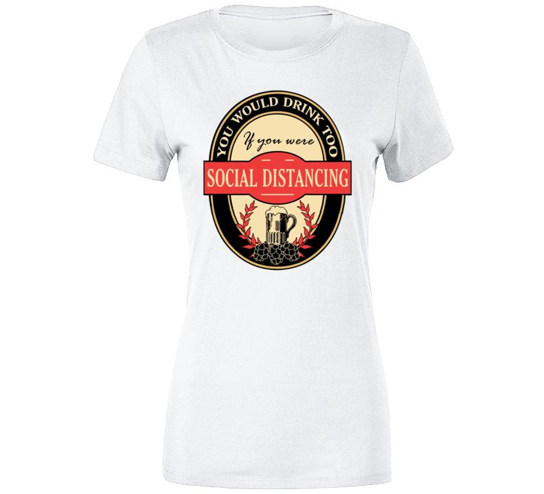 Social Distancing Drinking Ladies T Shirt