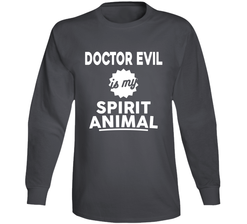 Doctor Evilis My Spirit Animal Long Sleeve