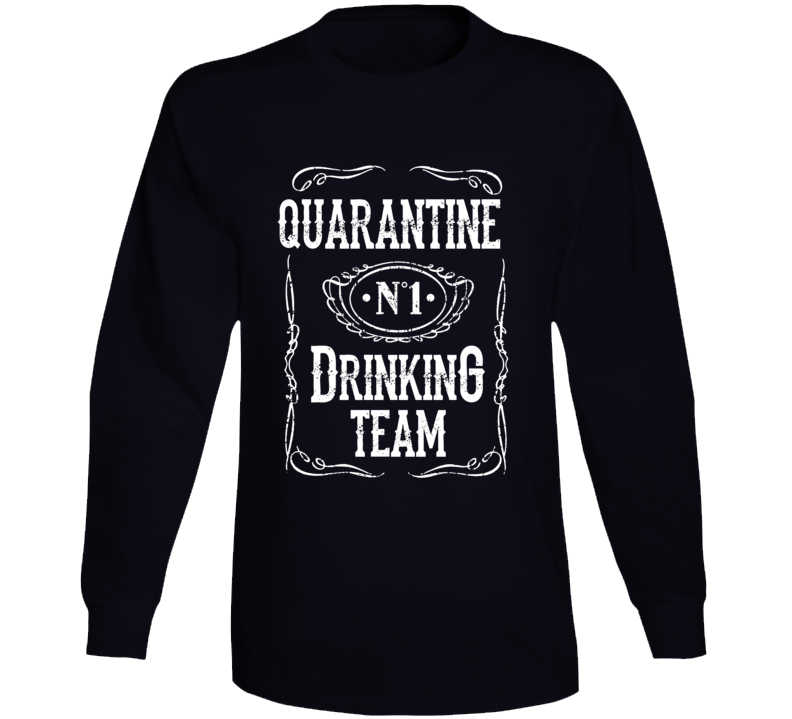 Quarantine Drinking Team Long Sleeve