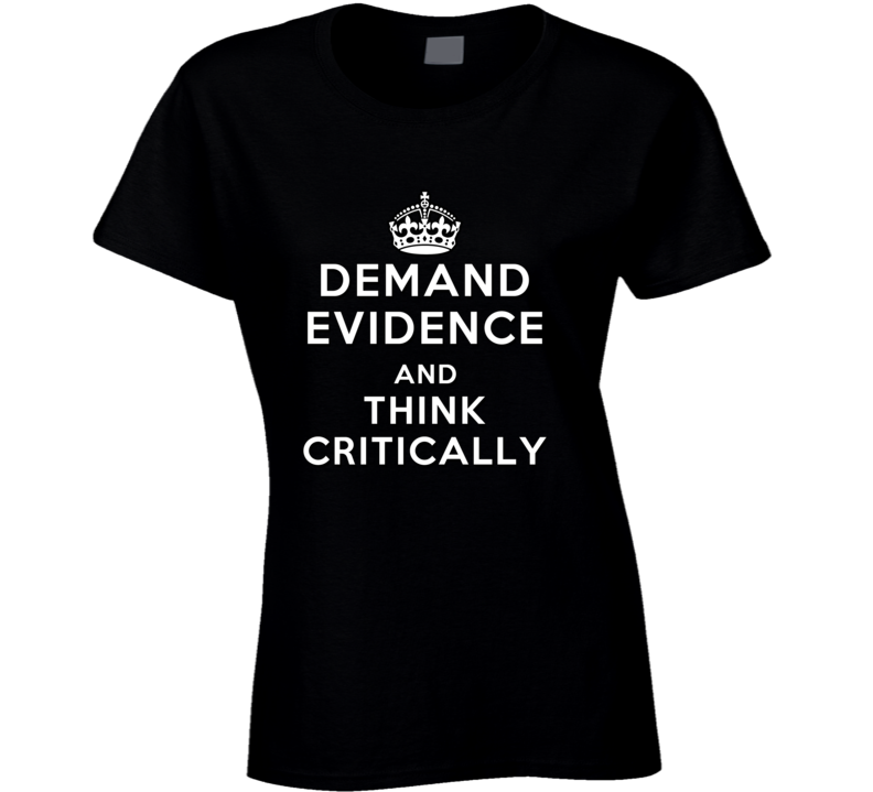 Demand Evidence And Think Critically Ladies T Shirt